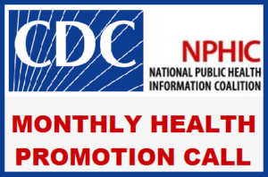 TELECONFERENCE: CDC/NPHIC Monthly Health Promotion Call @ PHONE