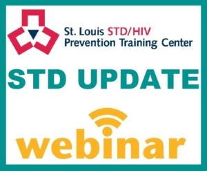 St. Louis PTC Webinar: STD Update