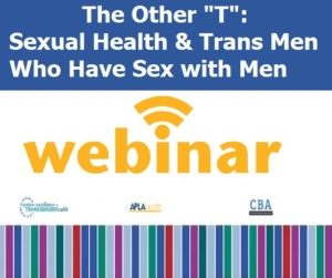 """WEBINAR: The Other """"T"""": Sexual Health & Trans Men Who Have Sex with Men (TMSM)"""