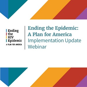 """WEBINAR: Implementing the """"Ending the HIV Epidemic:A Plan for America"""" Initiative"""